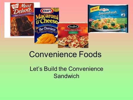 Let's Build the Convenience Sandwich Convenience Foods.