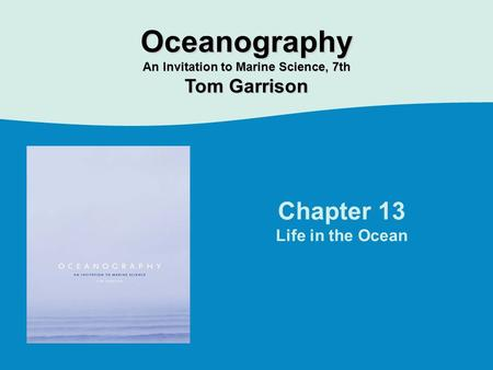 Chapter 13 Life in the Ocean Oceanography An Invitation to Marine Science, 7th Tom Garrison.