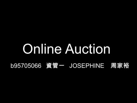 Online Auction b95705066 資管一 JOSEPHINE 周家裕. INTRODUCTION . NOWADAYS, ONLINE AUCTION IS VERY POPULAR . THE MOST FAMOUS AND LARGEST ONLINE AUCTION COMPANY.