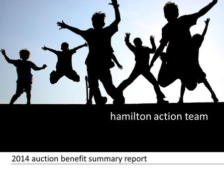 Hamilton action team 2014 auction benefit summary report.