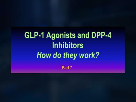 GLP-1 Agonists and DPP-4 Inhibitors How do they work? Part 7.