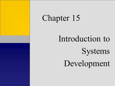 Chapter 15 Introduction to Systems Development. Learning Objectives Learn how information systems are developed Understand importance of managing SD process.