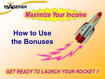 How to Use the Bonuses. January 9, 2012 to August 12, 2012 Qualify... 100 BV Convenient Autoship Get paid every time you advance in rank For more info...