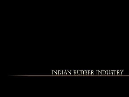 "JB According to a report in ""The Hindu"" on the 8 th of March 2010;  Production of natural rubber in the country is keeping an uptrend of an average."