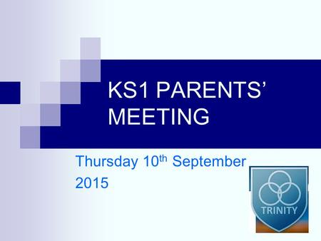 KS1 PARENTS' MEETING Thursday 10 th September 2015.