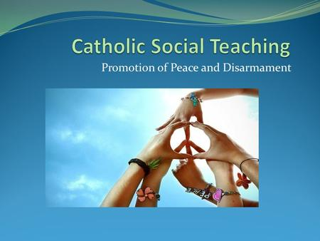 Promotion of Peace and Disarmament. Definition The promotion of peace and disarmament is not only the promotion of nonviolence such as wars but it is.
