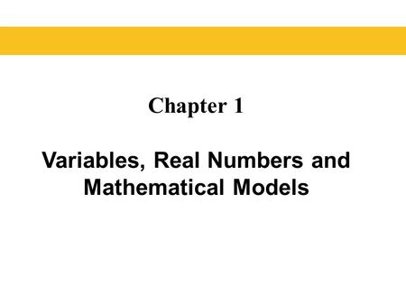 Chapter 1 Variables, Real Numbers and Mathematical Models.