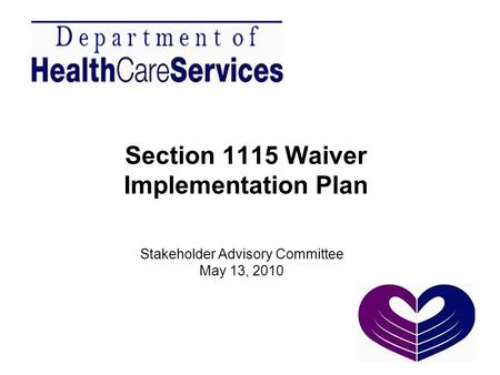 Section 1115 Waiver Implementation Plan Stakeholder Advisory Committee May 13, 2010.