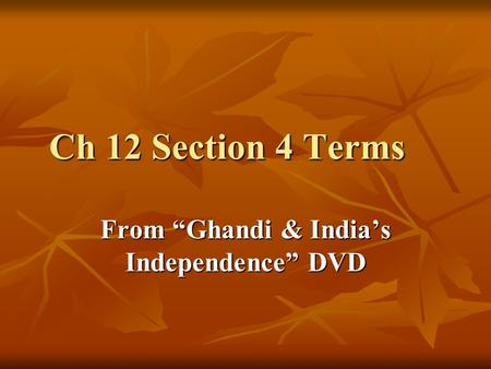 "Ch 12 Section 4 Terms From ""Ghandi & India's Independence"" DVD."