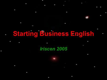 Starting Business English Iriscen 2005. Unit 3 Appointment  How to make an appointment  Requesting an appointment.  Responding to the request.  Agreeing.