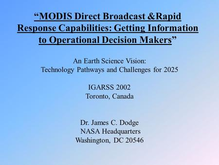 """MODIS Direct Broadcast &Rapid Response Capabilities: Getting Information to Operational Decision Makers"" An Earth Science Vision: Technology Pathways."
