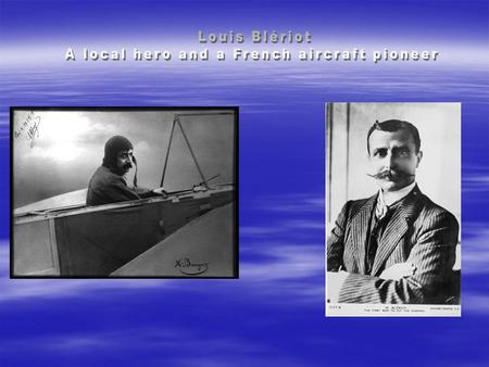 Here ! Louis Blériot was a student at the « Institution Notre Dame » in Cambrai. He studied engineering at the Ecole Centrale Paris. He was an inventor,