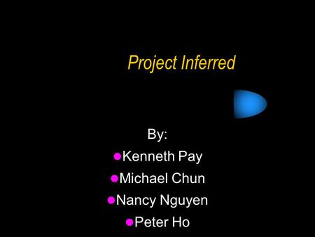 Project Inferred By: Kenneth Pay Michael Chun Nancy Nguyen Peter Ho.