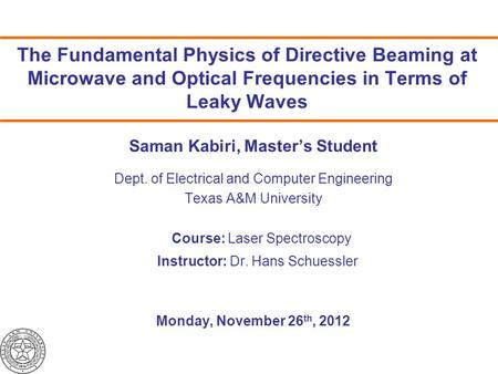 The Fundamental Physics of Directive Beaming at Microwave and Optical Frequencies in Terms of Leaky Waves Saman Kabiri, Master's Student Dept. of Electrical.