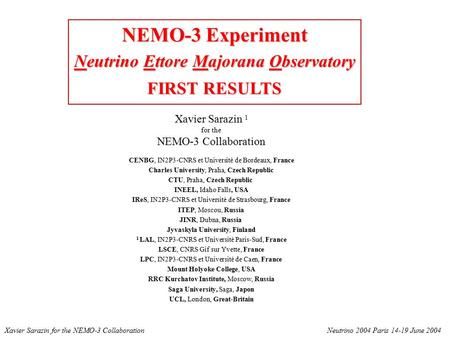 NEMO-3 Experiment Neutrino Ettore Majorana Observatory FIRST RESULTS Xavier Sarazin 1 for the NEMO-3 Collaboration CENBG, IN2P3-CNRS et Université de Bordeaux,