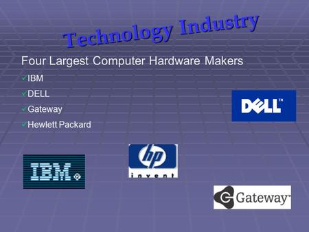 Technology Industry Four Largest Computer Hardware Makers IBM DELL Gateway Hewlett Packard.
