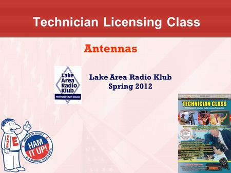 Technician Licensing Class Antennas Lake Area Radio Klub Spring 2012.