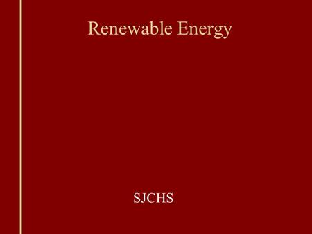 Renewable Energy SJCHS. Energy World energy demands increase every year (especially in China and India)