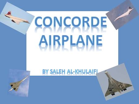 -The Concorde Airplane flew regular transatlantic flights from London Heathrow (British Airways) and Paris-Charles de Gaulle Airport (Air France) to New.