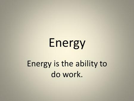Energy Energy is the ability to do work. The following are Forms of Energy: