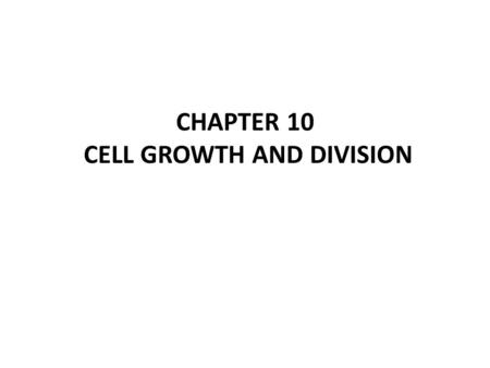 CHAPTER 10 CELL GROWTH AND DIVISION. 10-1 Cell Growth.