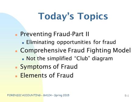 "N Preventing Fraud-Part II n Eliminating opportunities for fraud n Comprehensive Fraud Fighting Model n Not the simplified ""Club"" diagram n Symptoms of."