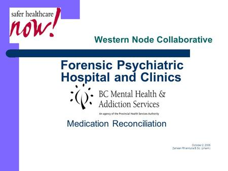 Western Node Collaborative Forensic Psychiatric Hospital and Clinics Medication Reconciliation October 2, 2006 Zaheen Rhemtulla B.Sc. (pharm)