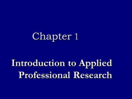 Chapter 1 Introduction to Applied Professional Research.