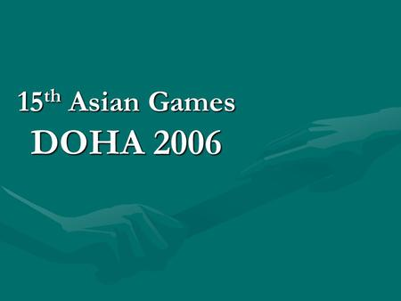 15 th Asian Games DOHA 2006. When Asian cities were competing to host the 15th Asian Games, Doha succeeded in wining the majority of votes, becoming the.