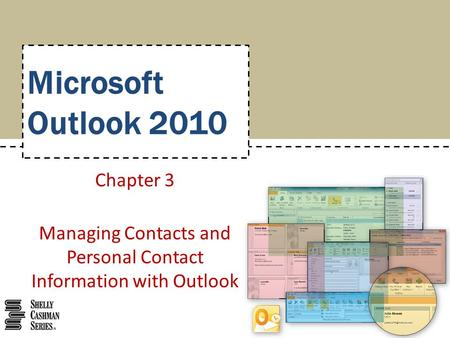 Microsoft Outlook 2010 Chapter 3 Managing Contacts and Personal Contact Information with Outlook.