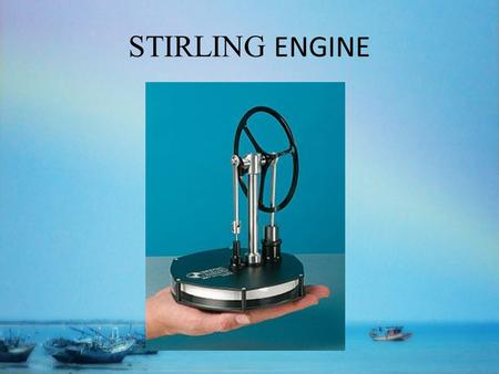 STIRLING ENGINE. WHAT IS STIRLING ENGINE?  A HEAT ENGINE OPERATING BY CYCLIC COMPRESSION AND EXPANSION OF FLUID,AT DIFFERENT TEMPERATURE  THERE IS A.