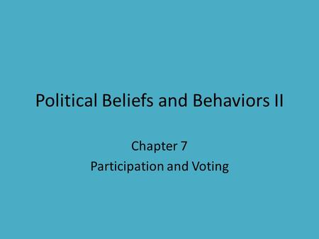 Political Beliefs and Behaviors II Chapter 7 Participation and Voting.