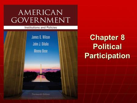 Chapter 8 Political Participation. Copyright © 2013 Cengage WHO GOVERNS? WHO GOVERNS? 1.Who votes, who doesn't? 2.Why do some people participate in politics.