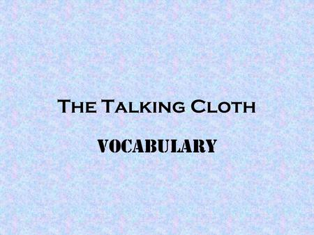 The Talking Cloth Vocabulary. A person who gathers things or has a collection. Mr. Patterson is a collector of stamps. Discuss with a friend some things.