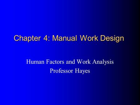 Chapter 4: Manual Work Design Human Factors and Work Analysis Professor Hayes.