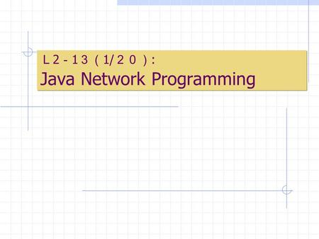 L 2 - 1 3( 1/ 20) : Java Network Programming. The Socket API The previous contents describe client-server interaction that application programs use when.