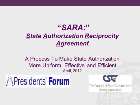 """SARA:"" State Authorization Reciprocity Agreement A Process To Make State Authorization More Uniform, Effective and Efficient April, 2012."