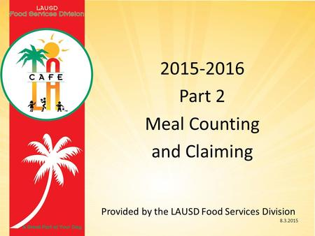2015-2016 Part 2 Meal Counting and Claiming Provided by the LAUSD Food Services Division 8.3.2015.