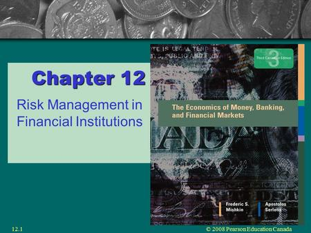 © 2008 Pearson Education Canada12.1 Chapter 12 Risk Management in Financial Institutions.
