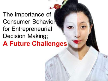 The importance of Consumer Behavior for Entrepreneurial Decision Making; A Future Challenges.