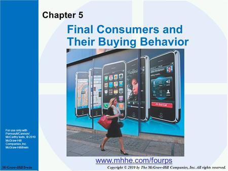 For use only with Perreault/Cannon/ McCarthy texts, © 2010 McGraw-Hill Companies, Inc. McGraw-Hill/Irwin Chapter 5 Final Consumers and Their Buying Behavior.