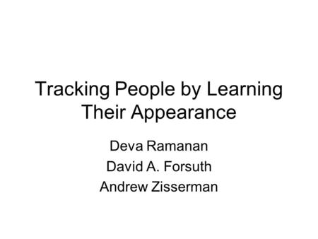 Tracking People by Learning Their Appearance Deva Ramanan David A. Forsuth Andrew Zisserman.