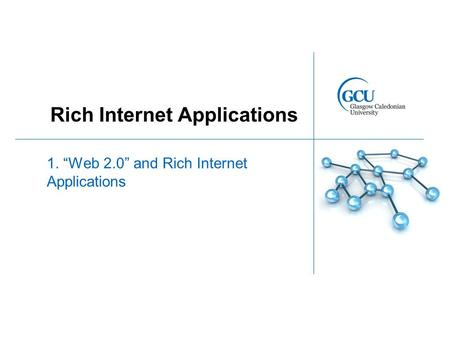"Rich Internet Applications 1. ""Web 2.0"" and Rich Internet Applications."