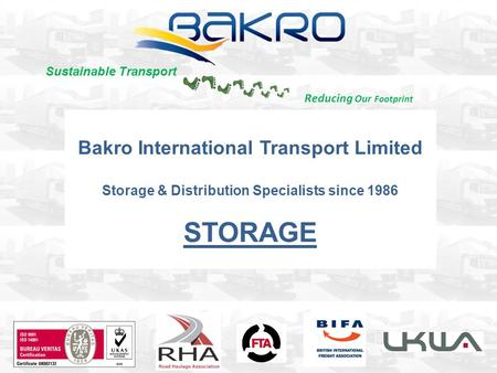 Bakro International Transport Limited Storage & Distribution Specialists since 1986 STORAGE Reducing Our Footprint Sustainable Transport.