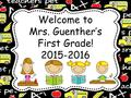 Welcome to Mrs. Guenther's First Grade! 2015-2016.