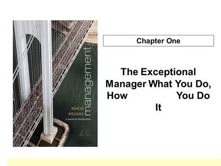 Chapter One The Exceptional Manager What You Do, How You Do It.