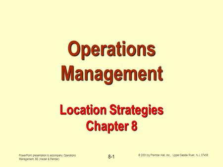 PowerPoint presentation to accompany Operations Management, 6E (Heizer & Render) © 2001 by Prentice Hall, Inc., Upper Saddle River, N.J. 07458 8-1 Operations.