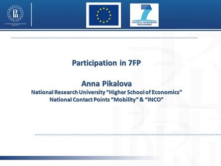 "Participation in 7FP Anna Pikalova National Research University ""Higher School of Economics"" National Contact Points ""Mobility"" & ""INCO"""