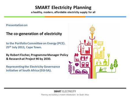 SMART ELECTRICITY Planning and building a modern infrastructure for South Africa SMART Electricity Planning a healthy, modern, affordable electricity supply.