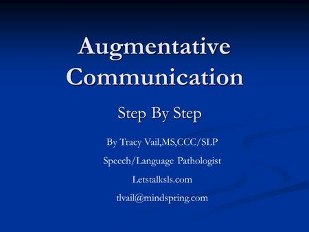 Augmentative Communication Step By Step By Tracy Vail,MS,CCC/SLP Speech/Language Pathologist Letstalksls.com